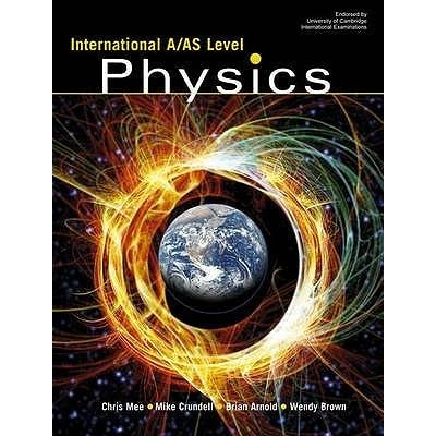 International A/AS Level Physics - Brian Arnold, Mike Crundell, Wendy Brown, Chris Mee