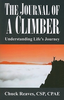 Journal of a Climber: Understanding Lifes Journey  by  Chuck Reaves