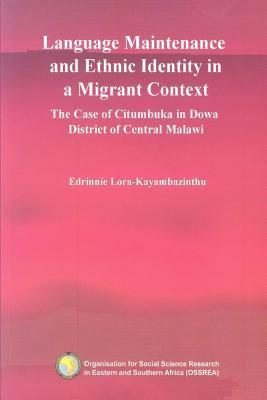 Language Maintenance and Ethnic Identity in a Migrant Context. the Case of Citumbuka in Dowa District of Central Malawi  by  Edrinnie Lora-Kayambazinthu