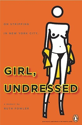 Girl, Undressed: On Stripping in New York City Ruth Fowler