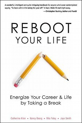 Reboot Your Life: Energize Your Career and Life Taking a Break by Catherine  Allen