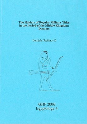 The Holders of Regular Military Titles in the Period of the Middle Kingdom: Dossiers Danjela Stefanovic