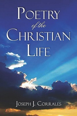 Poetry of the Christian Life  by  Joseph Corrales