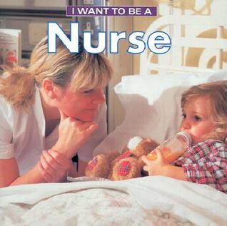I Want to Be a Nurse (I Want to Be  by  Dan Liebman