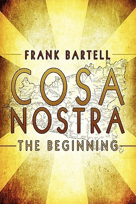 Cosa Nostra: The Beginning  by  Frank Bartell