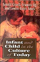 Infant & Child in the Culture of Today (Revised)