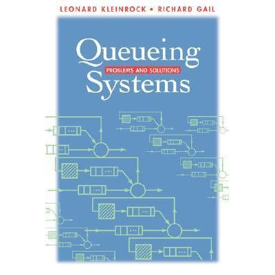 Queueing Systems: Solutions - Leonard Kleinrock, Richard Gail