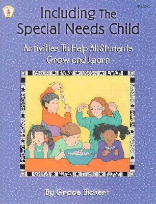 Including the Special Needs Child: Activities to Help All Students Grow and Learn  by  Grace Bickert