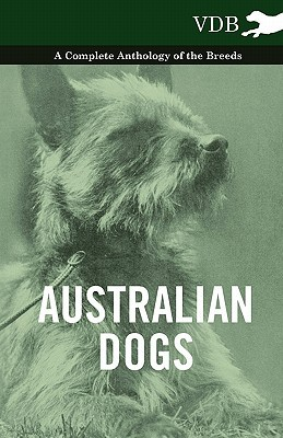 Australian Dogs - A Complete Anthology of the Breeds - Various