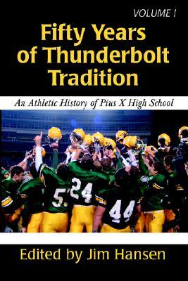 Fifty Years of Thunderbolt Tradition: An Athletic History of Pius X High School Jim Hansen