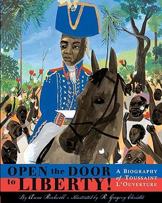 Open the Door to Liberty!: A Biography of Toussaint LOuverture Anne F. Rockwell