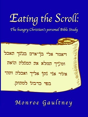 Eating the Scroll: A Personal Bible Study for Chuch Training Programs Monroe Gaultney