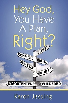 Hey God, You Have a Plan, Right? Karen Jessing
