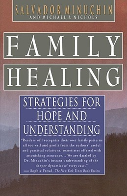 Family Healing: Strategies for Hope and Understanding Salvador Minuchin