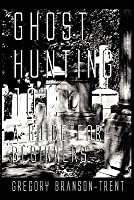 Ghost Hunting 101: A Guide for Beginners Revised 2nd Edition