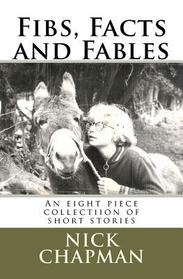 Fibs, Facts and Fables  by  Nick Chapman