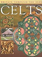 The Celts (Britain Through the Ages Series)