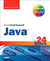 Sams Teach Yourself Java in 24 Hours (covering Java 7 and Android) (Sams Teach Yourself...in 24 Hours)
