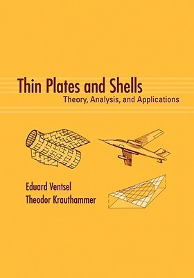 Thin Plates and Shells: Theory: Analysis, and Applications Eduard Ventsel