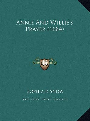 Annie And Willies Prayer (1884)  by  Sophia P. Snow