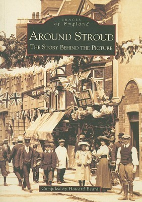 Around Stroud: The Story Behind the Picture  by  Howard Beard