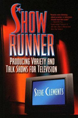 Show Runner: Producing Variety and Talk Shows for Television Steve Clements