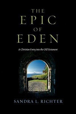 The Epic of Eden: A Christian Entry Into the Old Testament  by  Sandra L. Richter