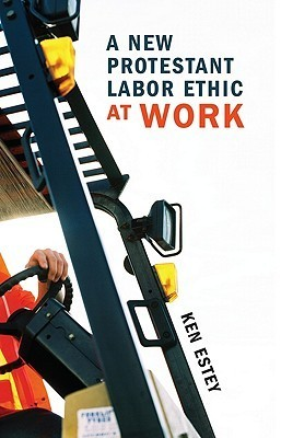A New Protestant Labor Ethic at Work  by  Ken Estey
