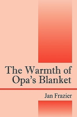 The Warmth of Opas Blanket Jan  Frazier