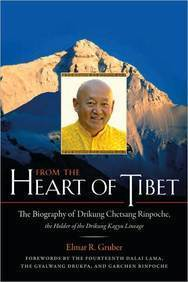 From the Heart of Tibet: The Biography of Drikung Chetsang Rinpoche, the Holder of the Drikung Kagyu Lineage  by  Elmar Gruber