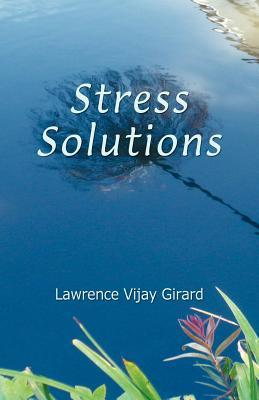 Stress Solutions  by  Lawrence Vijay Girard