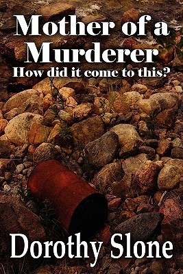 Mother of a Murderer: How Did It Come to This?  by  Dorothy Slone