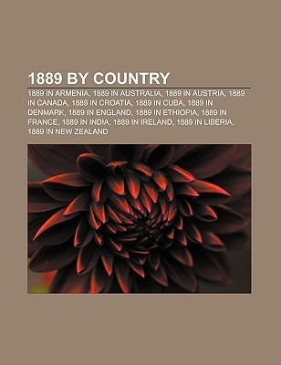 1889 Country: 1889 in Armenia, 1889 in Australia, 1889 in Austria, 1889 in Canada, 1889 in Croatia, 1889 in Cuba, 1889 in Denmark by Books LLC