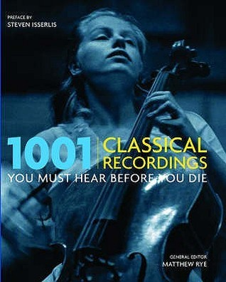 1001 Classical Recordings You Must Hear Before You Die (1001 Must Before You Die) Matthew Rye