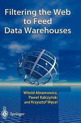 Filtering the Web to Feed Data Warehouses  by  Witold Abramowicz