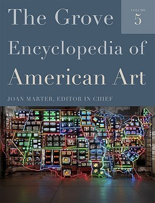 The Grove Encyclopedia of American Art  by  Joan M. Marter