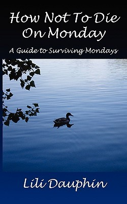 How Not to Die on Monday: A Guide to Surviving Mondays  by  Lili Dauphin