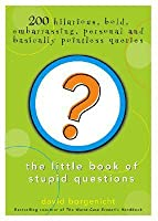 The Little Book of Stupid Questions: 200 Hilarious, Bold, Embarrassing, Personal and Basically Pointless Queries