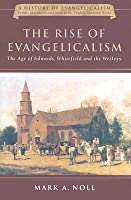 The Rise of Evangelicalism: The Age of Edwards, Whitefield and the Wesleys