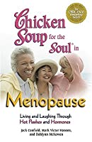 Chicken Soup for the Soul in Menopause: Living and Laughing Through Hot Flashes and Hormones (Chicken Soup for the Soul (Paperback Health Communications))