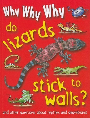 Why Why Why Do Lizards Stick to Walls? Mason Crest Publishers