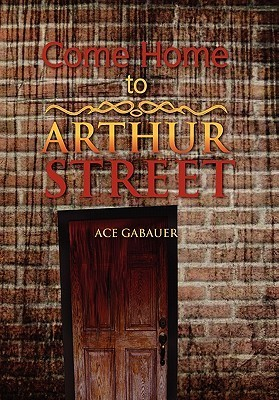Come Home to Arthur Street  by  Ace Gabauer