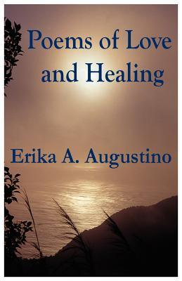 Poems of Love and Healing Erika A. Augustino