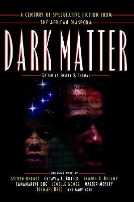Dark Matter: A Century of Speculative Fiction from the African Diaspora  by  Sheree R. Thomas