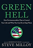 Green Hell: How Environmentalists Plan to Ruin Your Life and What You Can Do to Stop Them