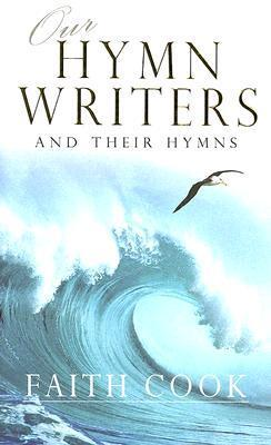 Our Hymn-Writers and Their Hymns  by  Faith Cook