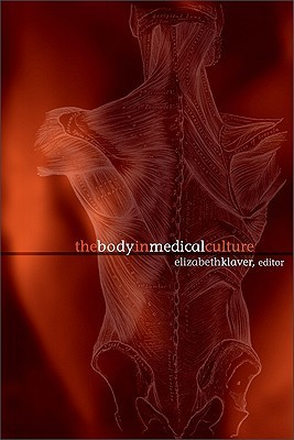 The Body in Medical Culture  by  Elizabeth Klaver