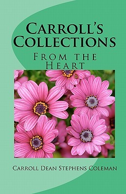 Carrolls Collections: From the Heart  by  Carroll Dean Stephens Coleman