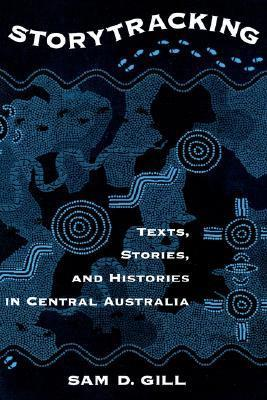 Storytracking: Texts, Stories, and Histories in Central Australia  by  Sam D. Gill