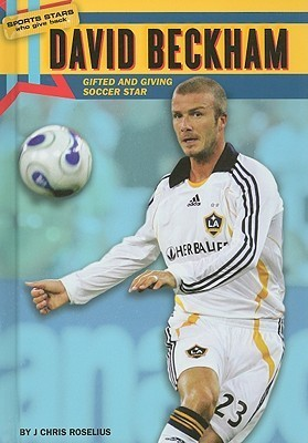 David Beckham: Gifted and Giving Soccer Star  by  J. Chris Roselius